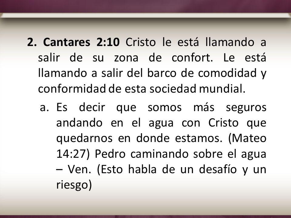 2. Cantares 2:10 Cristo le está llamando a salir de su zona de confort