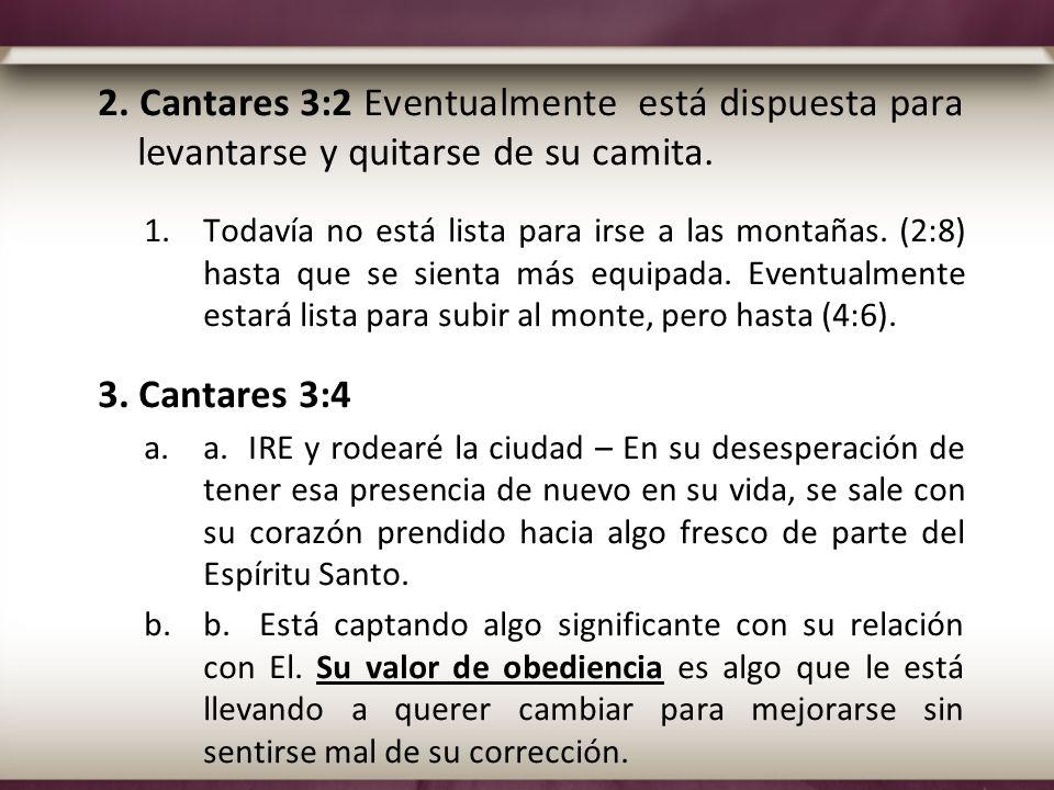 2. Cantares 3:2 Eventualmente está dispuesta para levantarse y quitarse de su camita.