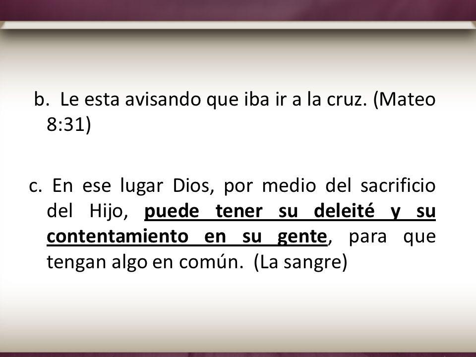 b. Le esta avisando que iba ir a la cruz. (Mateo 8:31) c