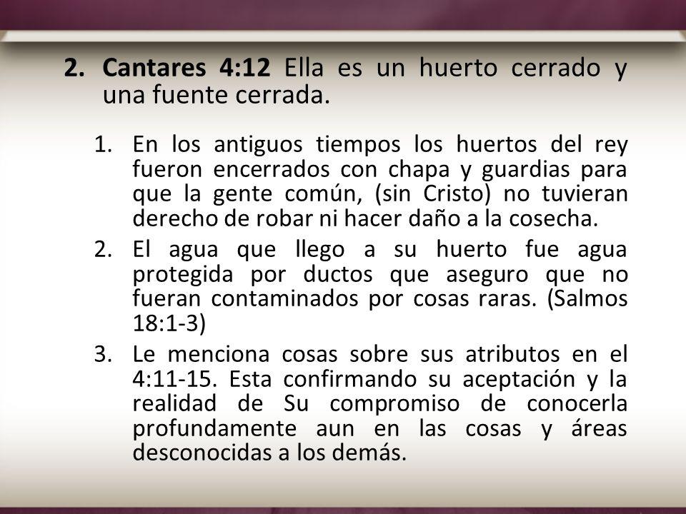 Cantares 4:12 Ella es un huerto cerrado y una fuente cerrada.