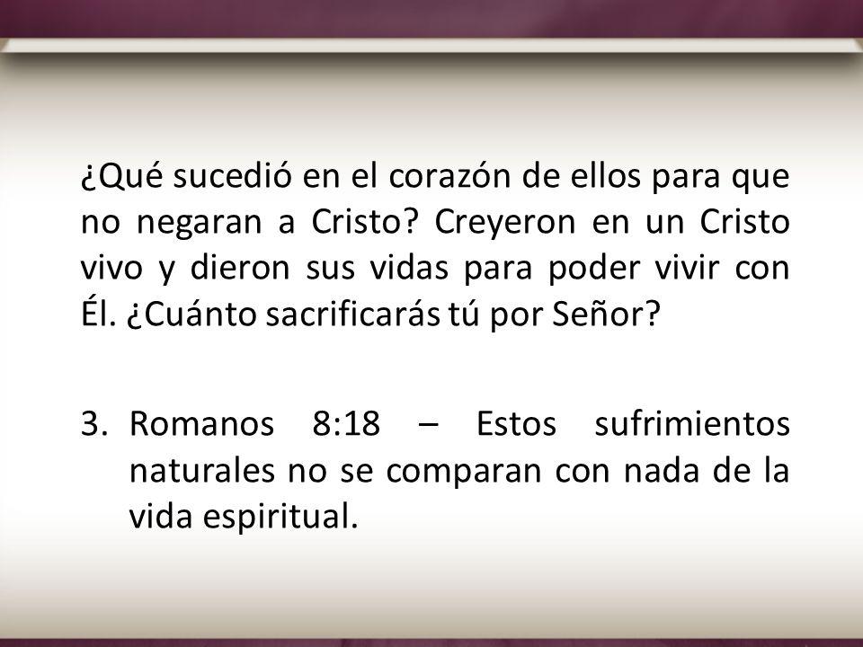 ¿Qué sucedió en el corazón de ellos para que no negaran a Cristo