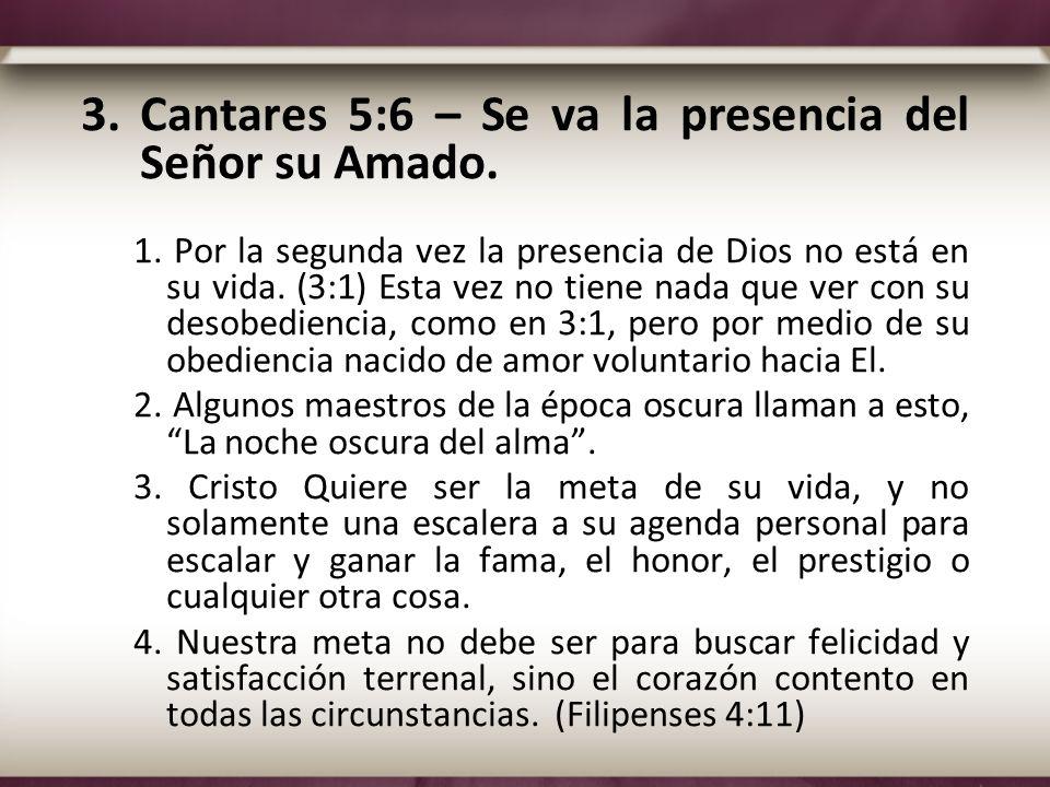 Cantares 5:6 – Se va la presencia del Señor su Amado.