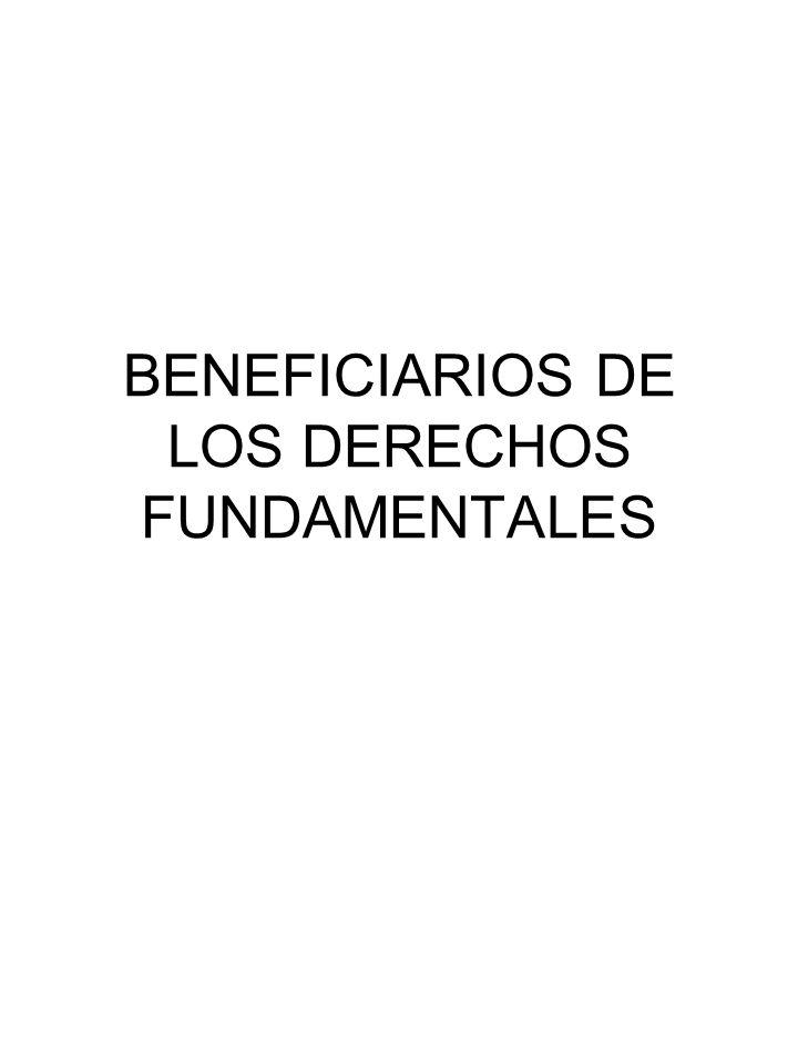 BENEFICIARIOS DE LOS DERECHOS FUNDAMENTALES
