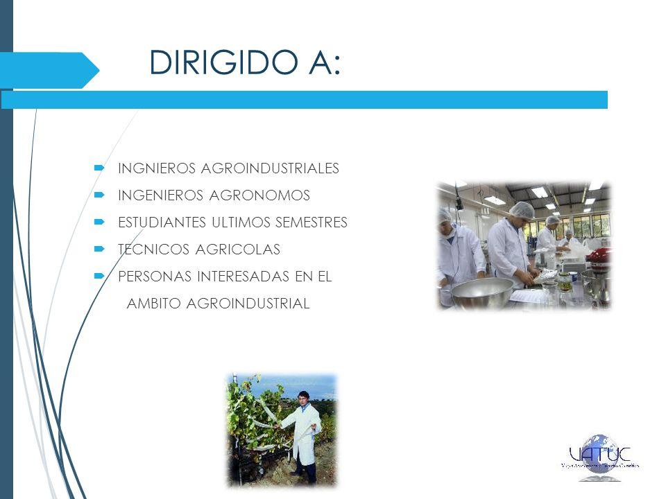 DIRIGIDO A: INGNIEROS AGROINDUSTRIALES INGENIEROS AGRONOMOS