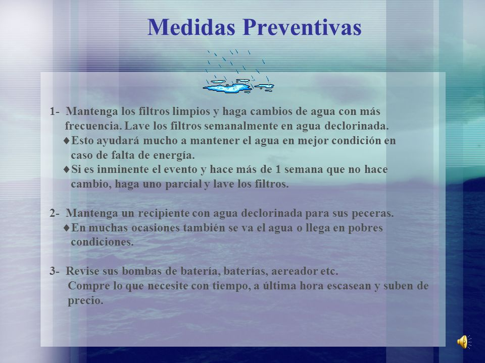 Medidas Preventivas 1- Mantenga los filtros limpios y haga cambios de agua con más. frecuencia. Lave los filtros semanalmente en agua declorinada.