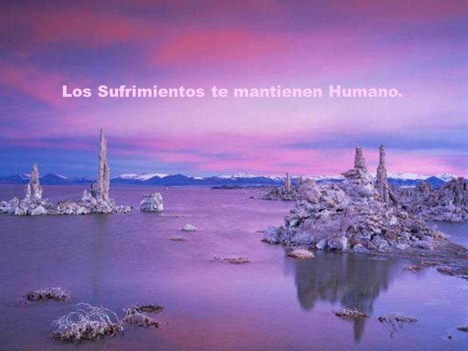 Los Sufrimientos te mantienen Humano.