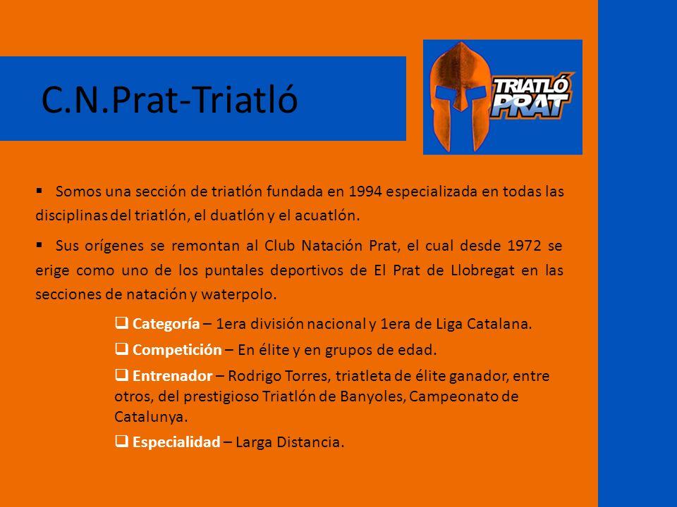 C.N.Prat-Triatló Somos una sección de triatlón fundada en 1994 especializada en todas las disciplinas del triatlón, el duatlón y el acuatlón.