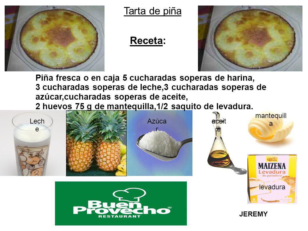 Tarta de piña Receta: Piña fresca o en caja 5 cucharadas soperas de harina,