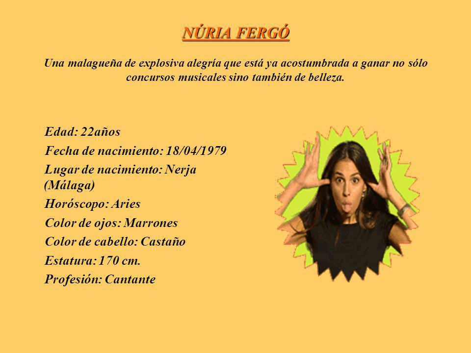 NÚRIA FERGÓ Una malagueña de explosiva alegría que está ya acostumbrada a ganar no sólo concursos musicales sino también de belleza.