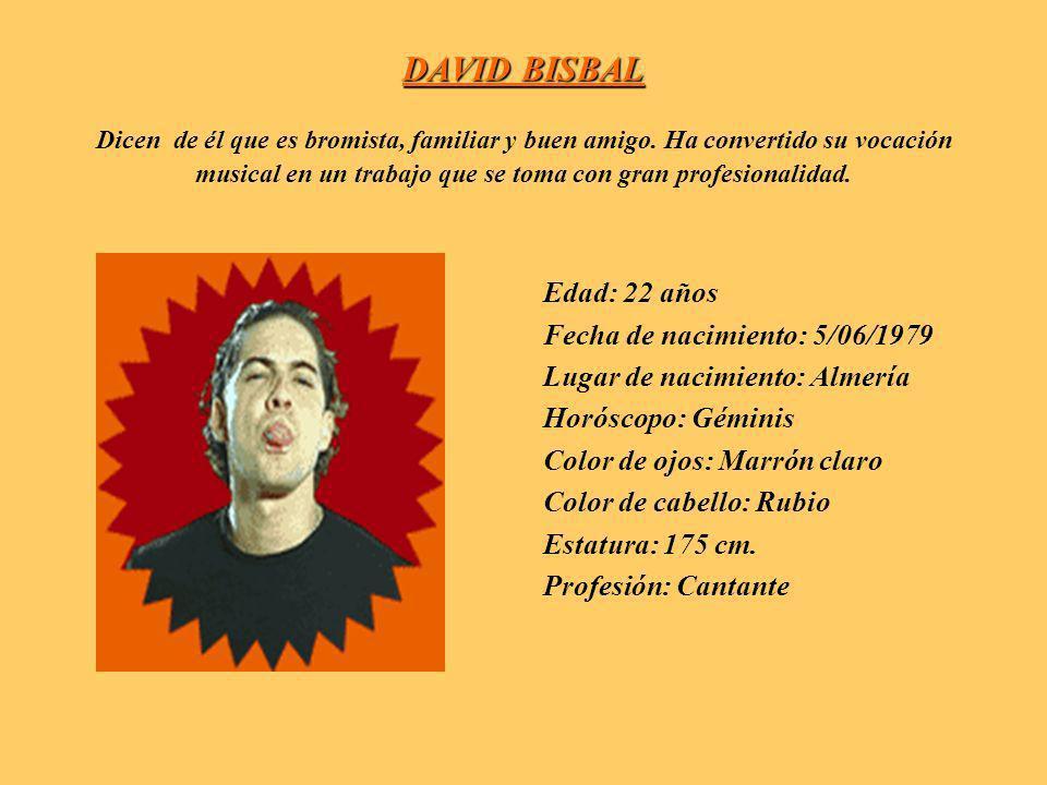 DAVID BISBAL Dicen de él que es bromista, familiar y buen amigo