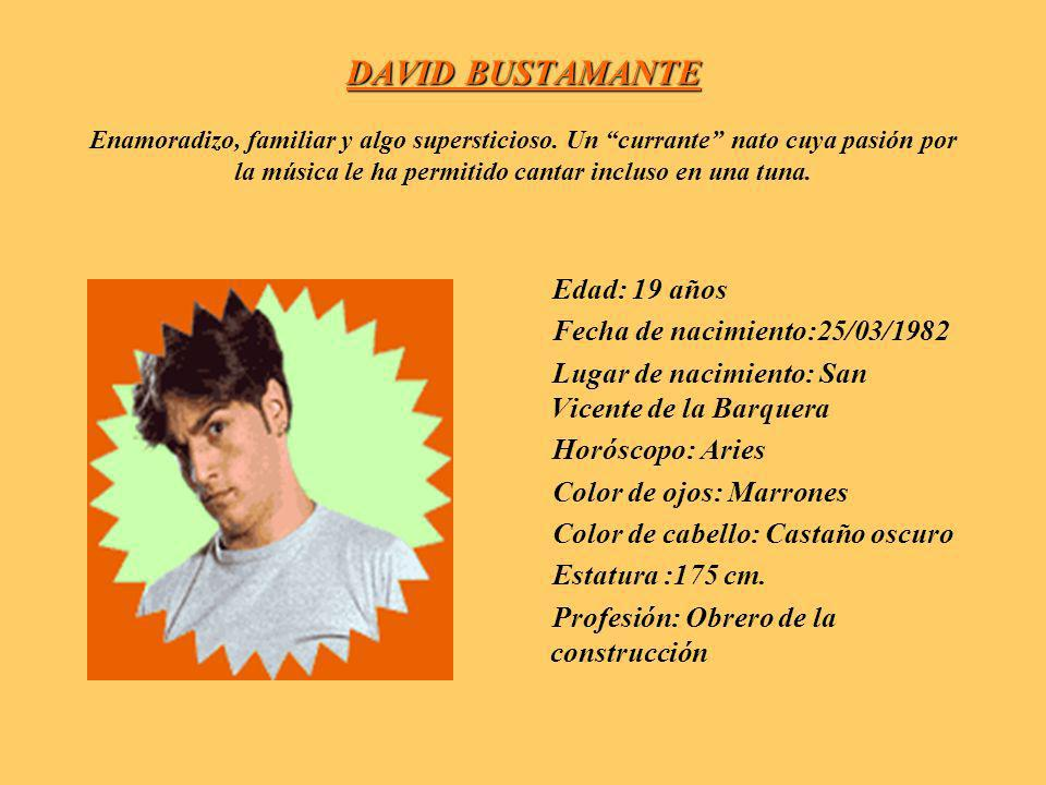 DAVID BUSTAMANTE Enamoradizo, familiar y algo supersticioso