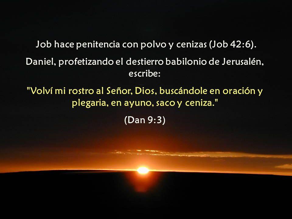 Job hace penitencia con polvo y cenizas (Job 42:6).