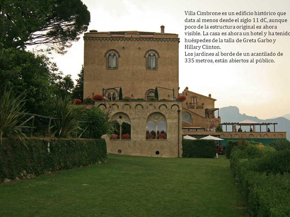 Villa Cimbrone es un edificio histórico que data al menos desde el siglo 11 dC, aunque poco de la estructura original es ahora visible. La casa es ahora un hotel y ha tenido huéspedes de la talla de Greta Garbo y Hillary Clinton.