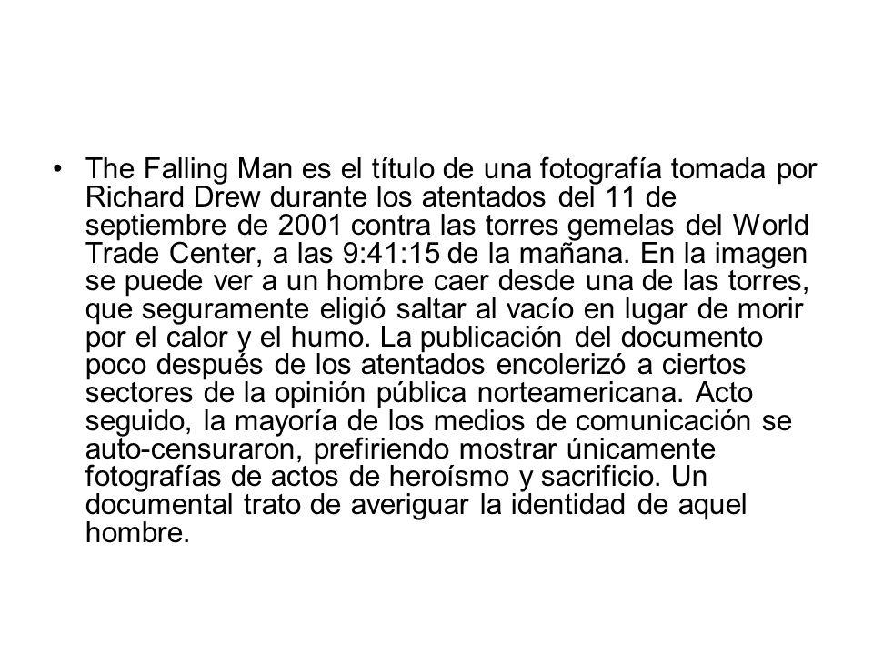 The Falling Man es el título de una fotografía tomada por Richard Drew durante los atentados del 11 de septiembre de 2001 contra las torres gemelas del World Trade Center, a las 9:41:15 de la mañana.