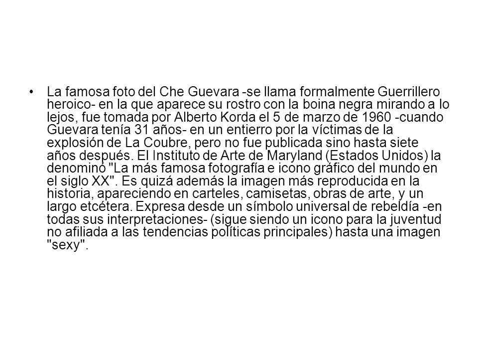 La famosa foto del Che Guevara -se llama formalmente Guerrillero heroico- en la que aparece su rostro con la boina negra mirando a lo lejos, fue tomada por Alberto Korda el 5 de marzo de 1960 -cuando Guevara tenía 31 años- en un entierro por la víctimas de la explosión de La Coubre, pero no fue publicada sino hasta siete años después.