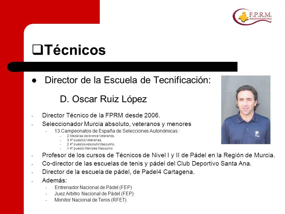 Técnicos Director de la Escuela de Tecnificación: D. Oscar Ruiz López