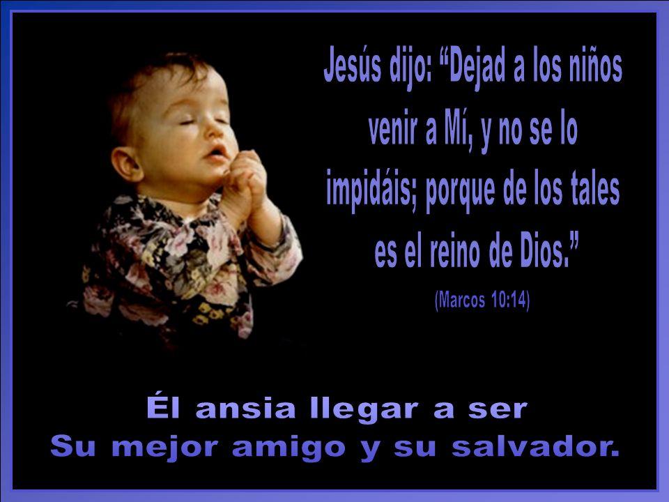 Jesús dijo: Dejad a los niños venir a Mí, y no se lo