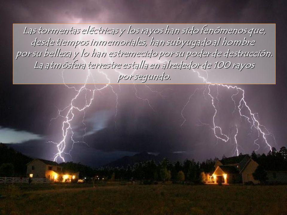 Las tormentas eléctricas y los rayos han sido fenómenos que,