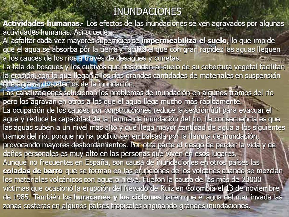 INUNDACIONES Actividades humanas.- Los efectos de las inundaciones se ven agravados por algunas actividades humanas. Así sucede: