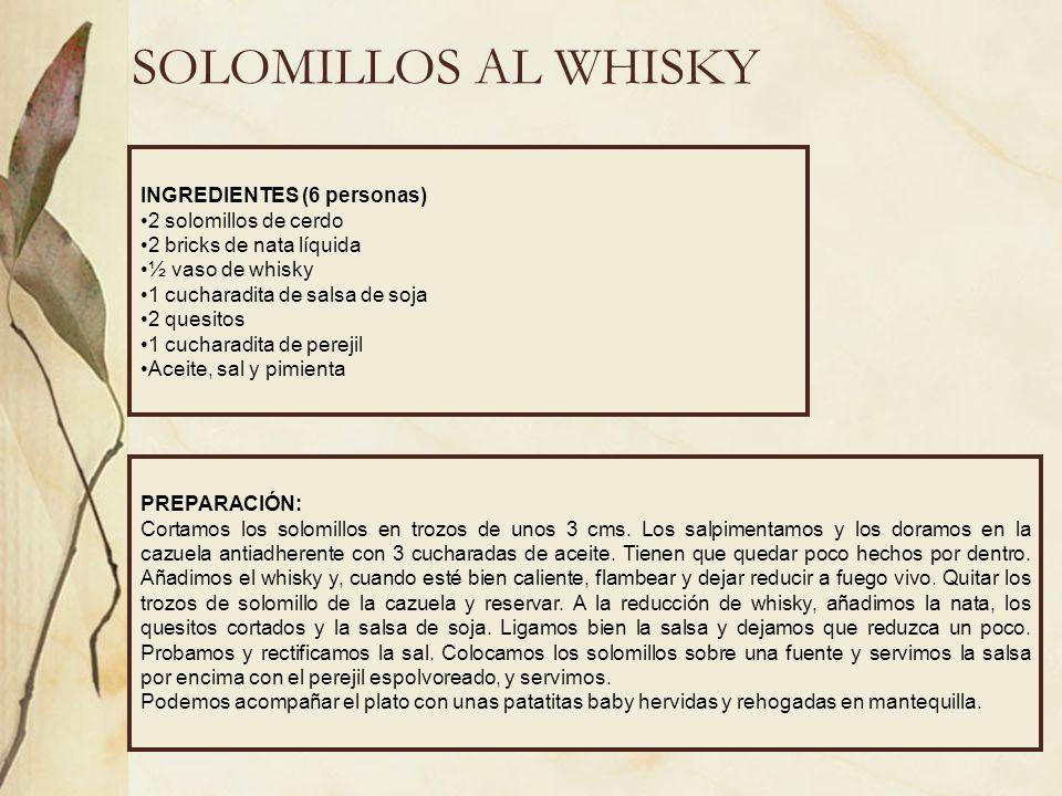 SOLOMILLOS AL WHISKY INGREDIENTES (6 personas) 2 solomillos de cerdo