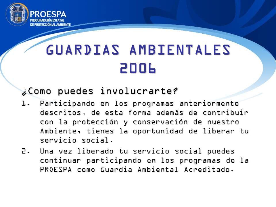 GUARDIAS AMBIENTALES 2006 ¿Como puedes involucrarte