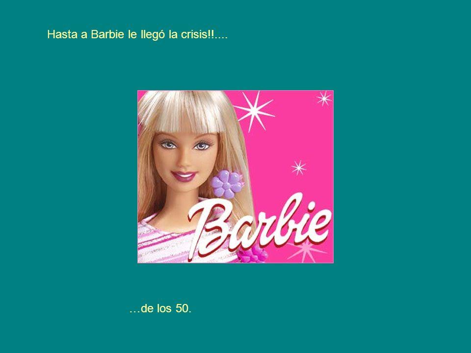 Hasta a Barbie le llegó la crisis!!....