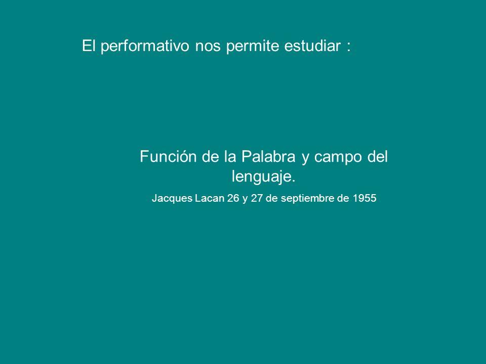 El performativo nos permite estudiar :