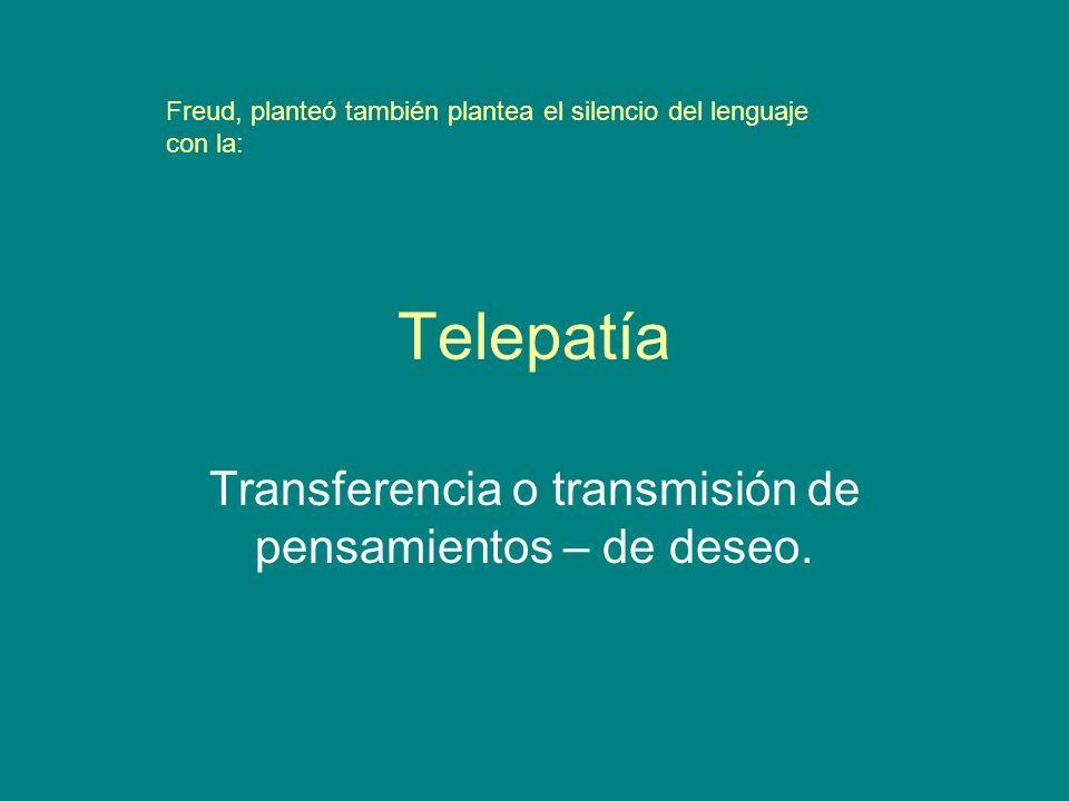Transferencia o transmisión de pensamientos – de deseo.