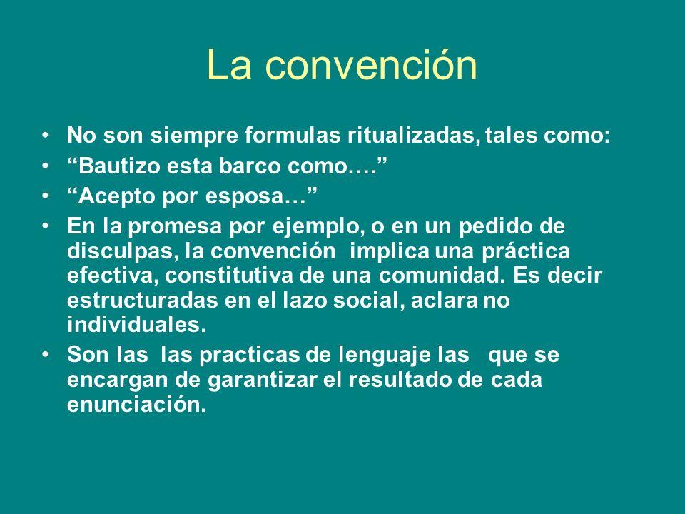 La convención No son siempre formulas ritualizadas, tales como: