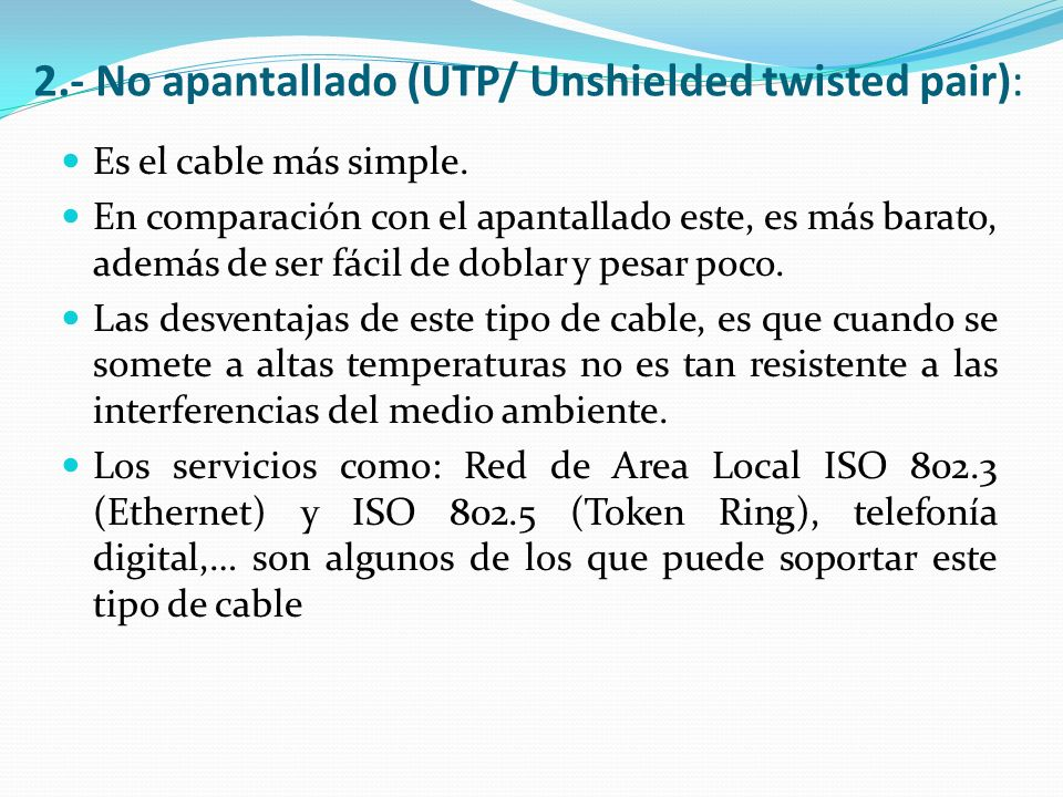 2.- No apantallado (UTP/ Unshielded twisted pair):