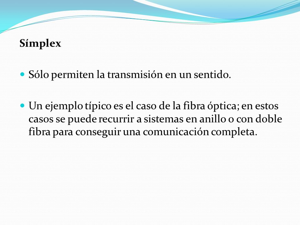 Símplex Sólo permiten la transmisión en un sentido.