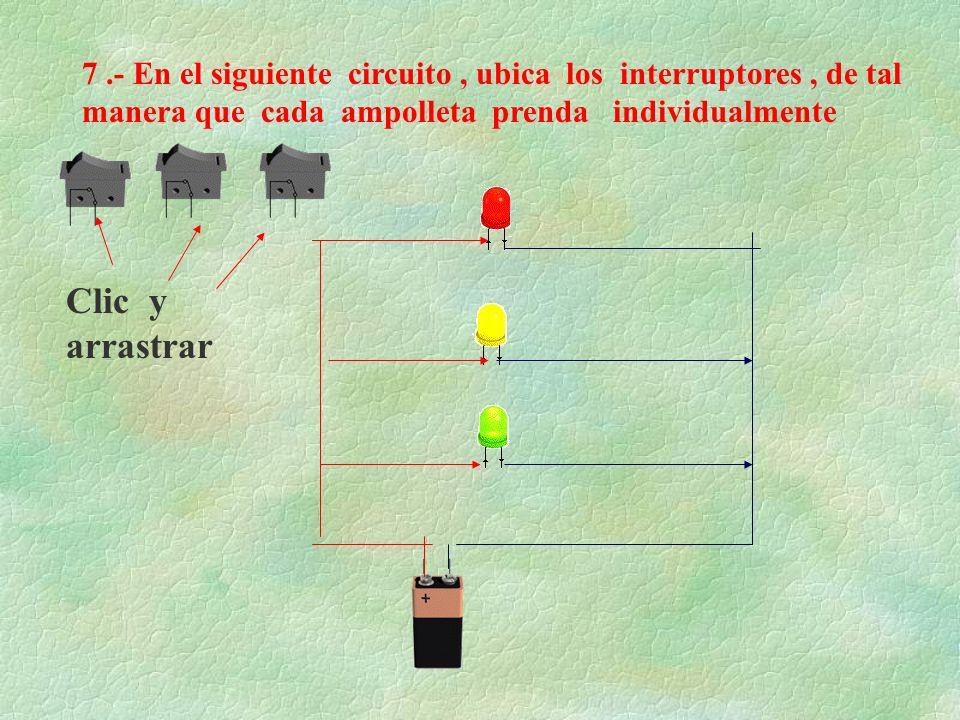 7 .- En el siguiente circuito , ubica los interruptores , de tal manera que cada ampolleta prenda individualmente