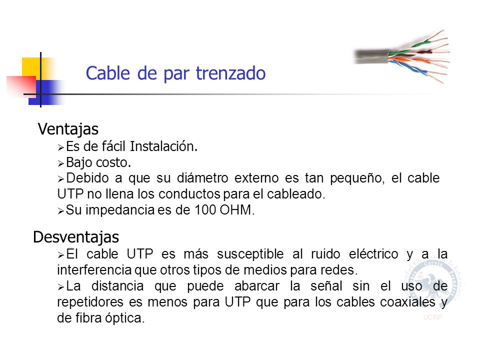 Cable de par trenzado Ventajas Desventajas Es de fácil Instalación.
