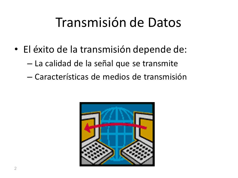 Transmisión de Datos El éxito de la transmisión depende de: