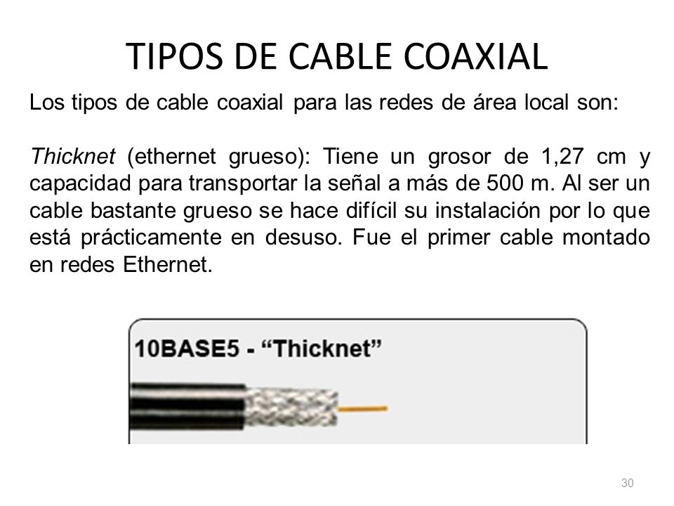 TIPOS DE CABLE COAXIAL Los tipos de cable coaxial para las redes de área local son: