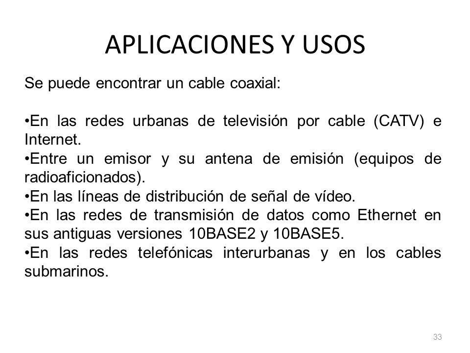 APLICACIONES Y USOS Se puede encontrar un cable coaxial: