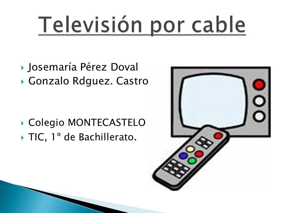 Televisión por cable Josemaría Pérez Doval Gonzalo Rdguez. Castro