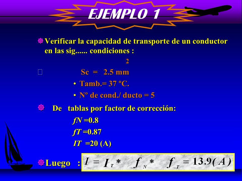 EJEMPLO 1 De tablas por factor de corrección: Luego :