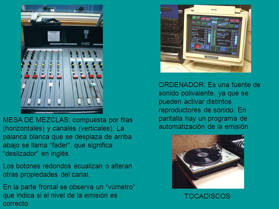 ORDENADOR: Es una fuente de sonido polivalente, ya que se pueden activar distintos reproductores de sonido. En pantalla hay un programa de automatización de la emisión