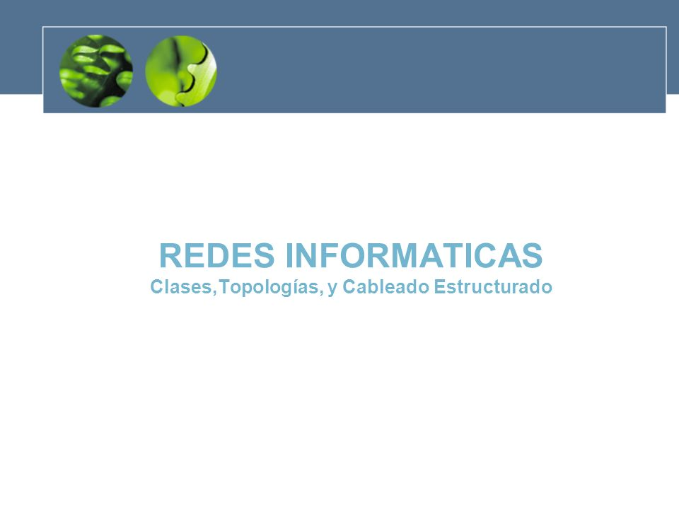 REDES INFORMATICAS Clases,Topologías, y Cableado Estructurado