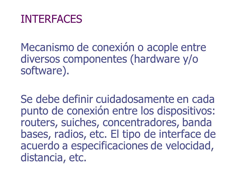 INTERFACES Mecanismo de conexión o acople entre diversos componentes (hardware y/o software).