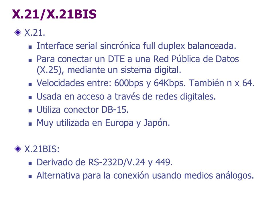X.21/X.21BIS X.21. Interface serial sincrónica full duplex balanceada.