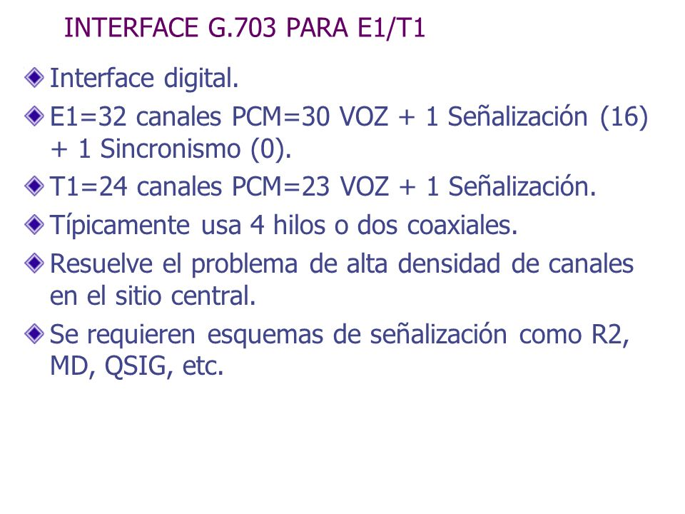 INTERFACE G.703 PARA E1/T1 Interface digital. E1=32 canales PCM=30 VOZ + 1 Señalización (16) + 1 Sincronismo (0).