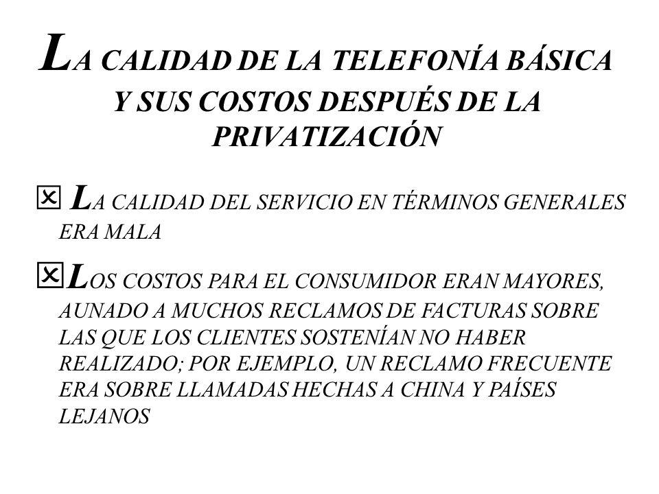 LA CALIDAD DE LA TELEFONÍA BÁSICA Y SUS COSTOS DESPUÉS DE LA PRIVATIZACIÓN