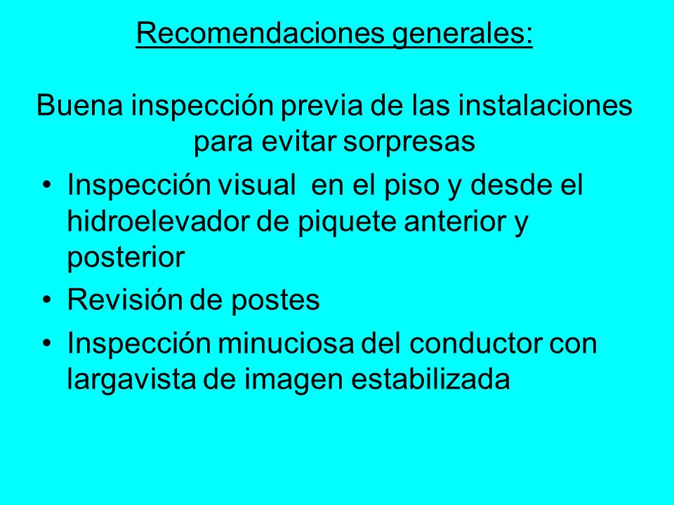 Recomendaciones generales: Buena inspección previa de las instalaciones para evitar sorpresas