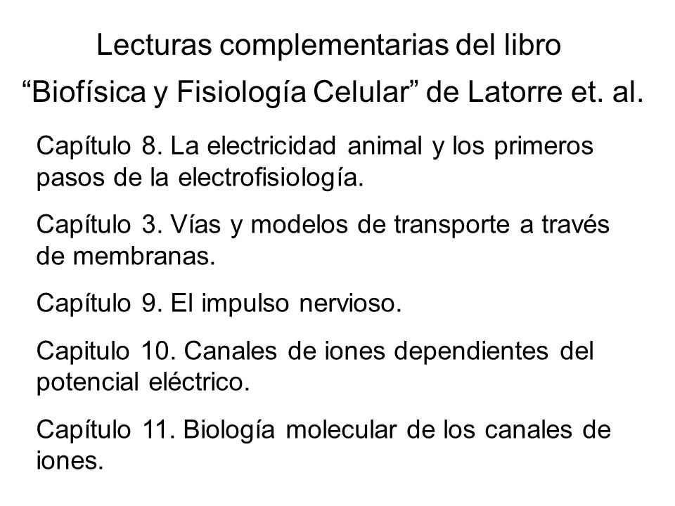 Lecturas complementarias del libro Biofísica y Fisiología Celular de Latorre et. al.