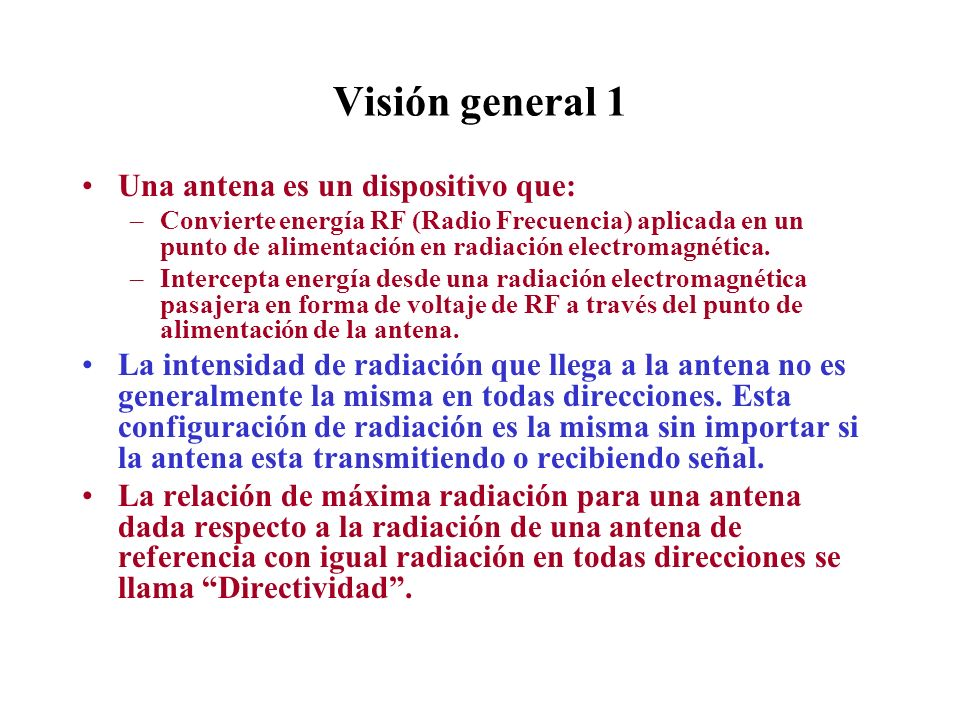 Visión general 1 Una antena es un dispositivo que: