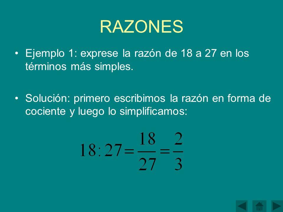 RAZONES Ejemplo 1: exprese la razón de 18 a 27 en los términos más simples.
