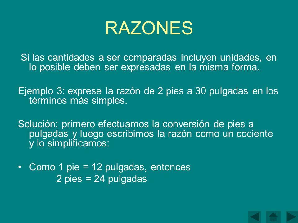 RAZONES Si las cantidades a ser comparadas incluyen unidades, en lo posible deben ser expresadas en la misma forma.