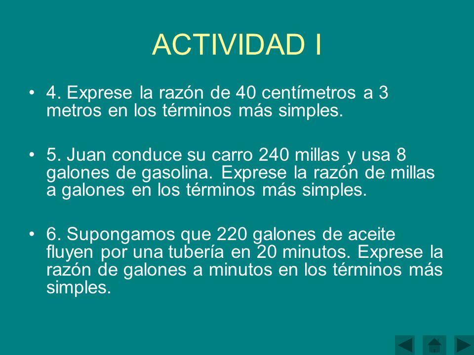 ACTIVIDAD I 4. Exprese la razón de 40 centímetros a 3 metros en los términos más simples.